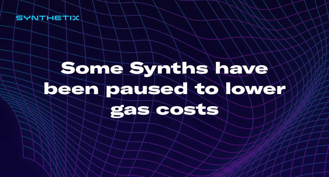 Some Synths have been paused to lower gas costs