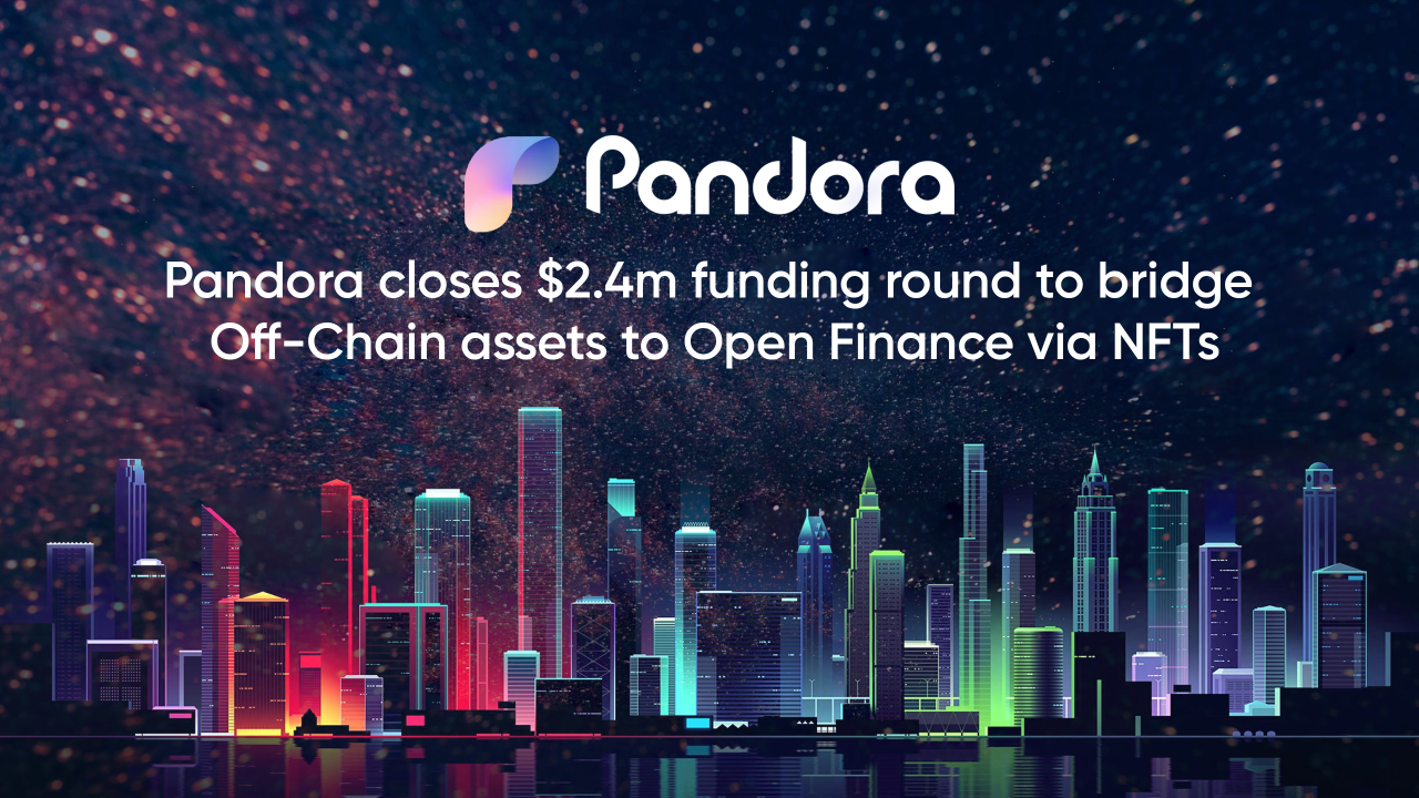 Pandora Raises $2.4M From Industry Heavyweights to Bridge off-Chain Assets to Open Finance via NFTs