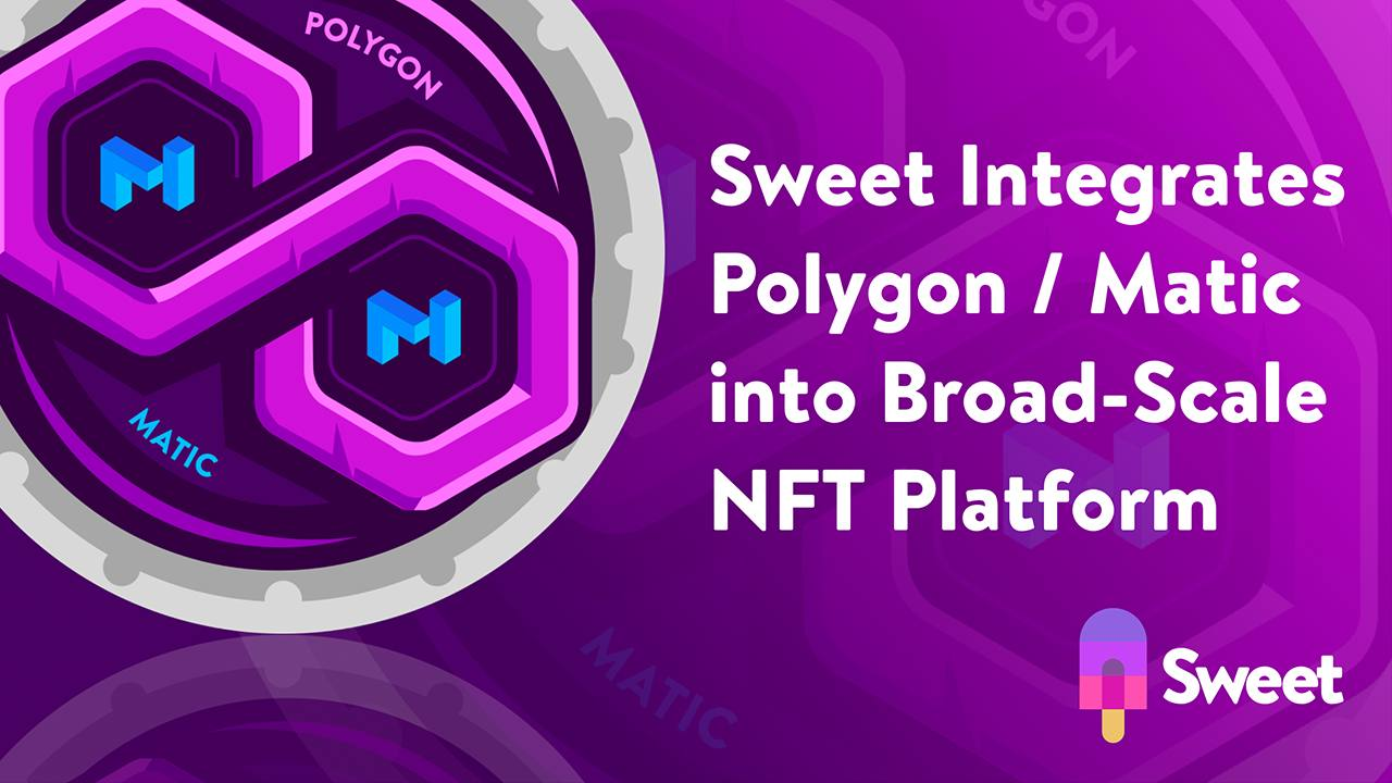 Sweet Integrates Polygon Matic Into Its Broad Scale Consumer First NFT